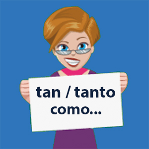 Comparisons of Equality in Spanish with Tan and Tanto Como