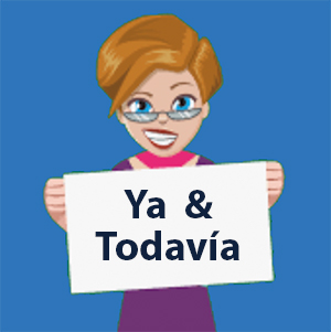 Ya and Todavia in Spanish - learn and practice