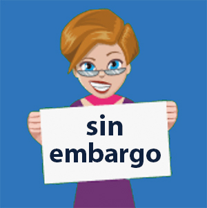 SIN EMBARGO in Spanish - Meaning and Use